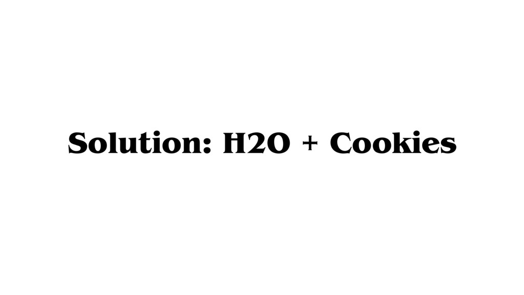 Solution: H2O + Cookies