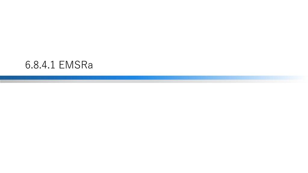 6.8.4.1 EMSRa