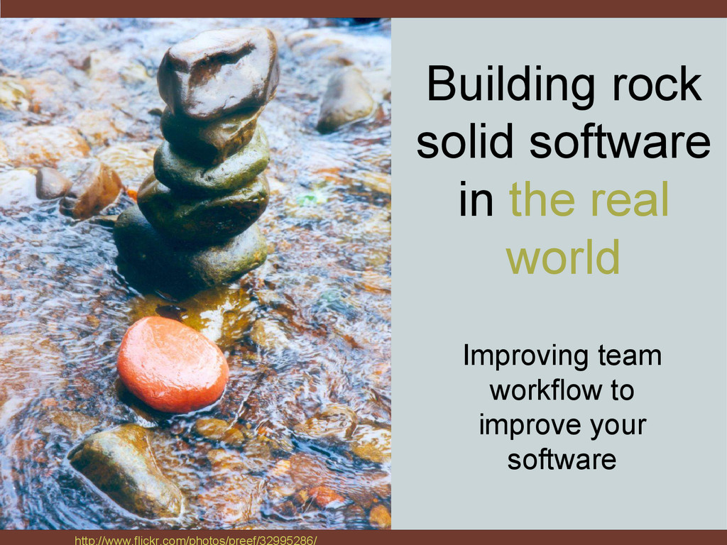 Building rock solid software in the real world ...