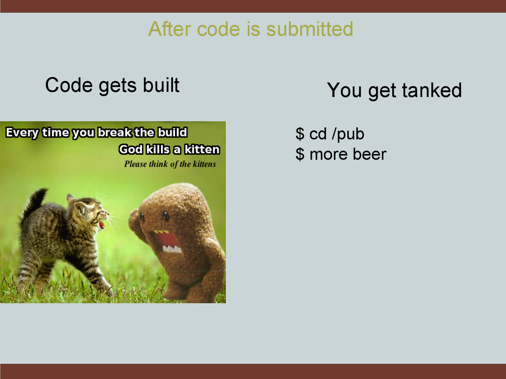 $ cd /pub $ more beer Code gets built You get t...