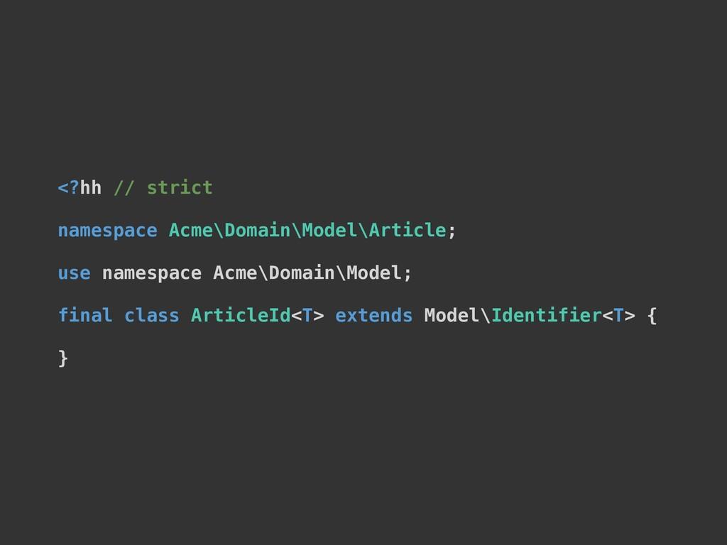 <?hh // strict namespace Acme\Domain\Model\Arti...