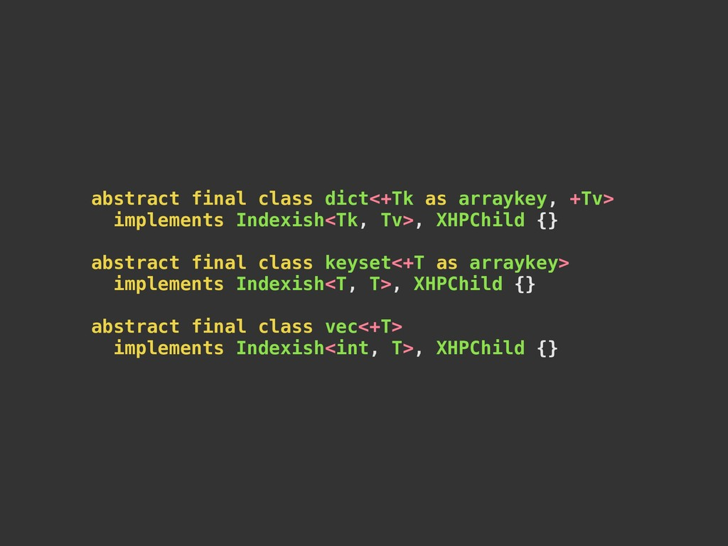abstract final class dict<+Tk as arraykey, +Tv>...