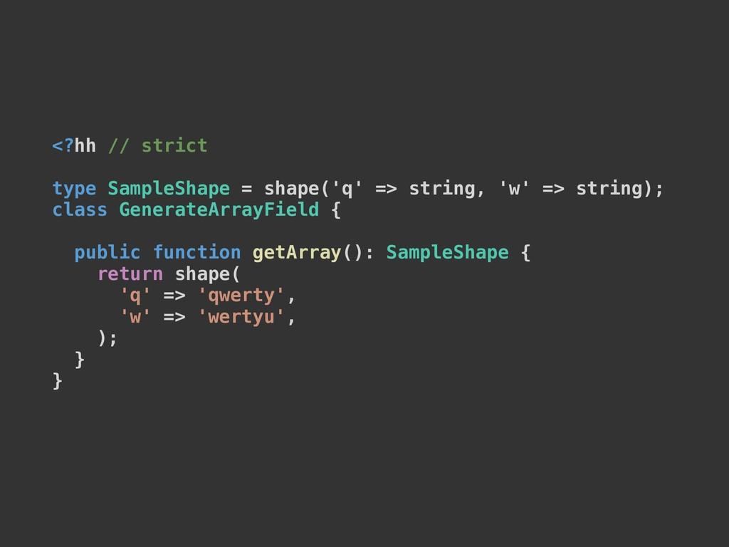 <?hh // strict type SampleShape = shape('q' => ...