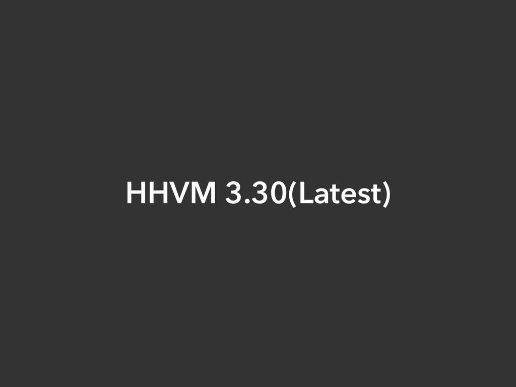 HHVM 3.30(Latest)