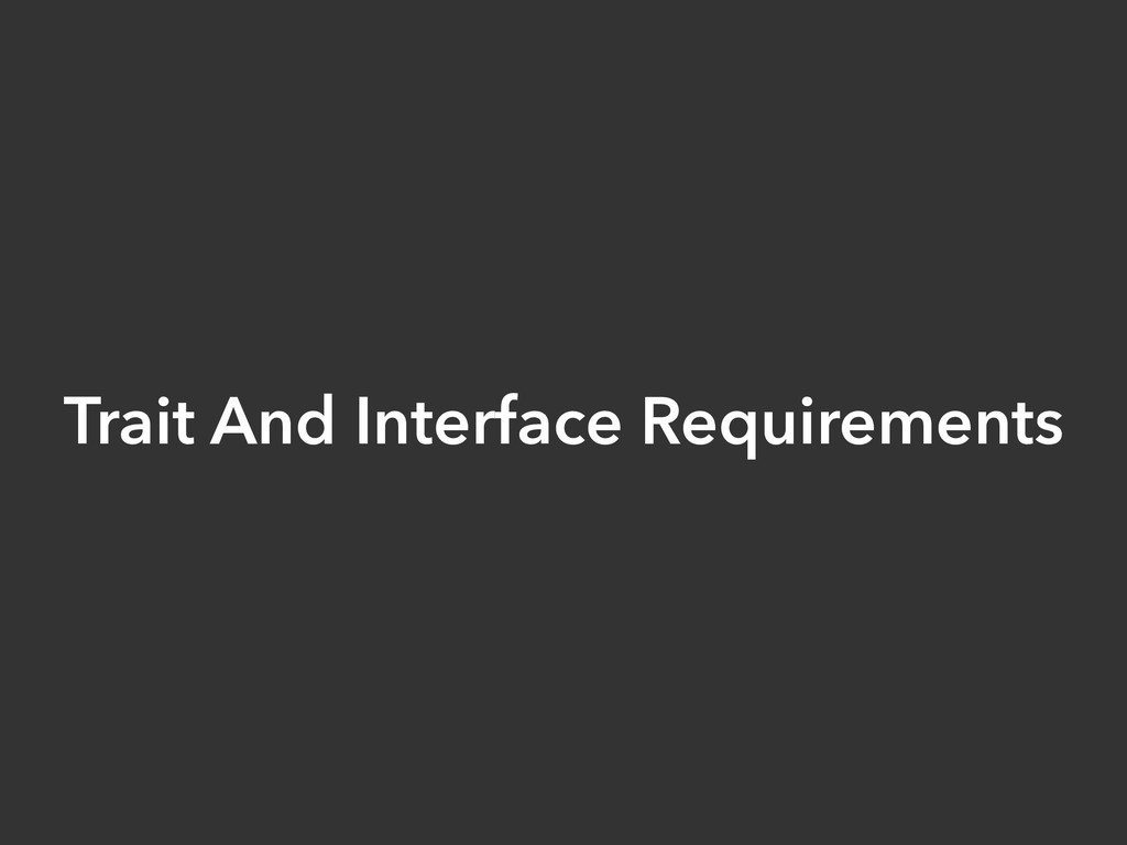 Trait And Interface Requirements