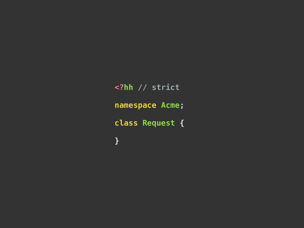 <?hh // strict namespace Acme; class Request { }