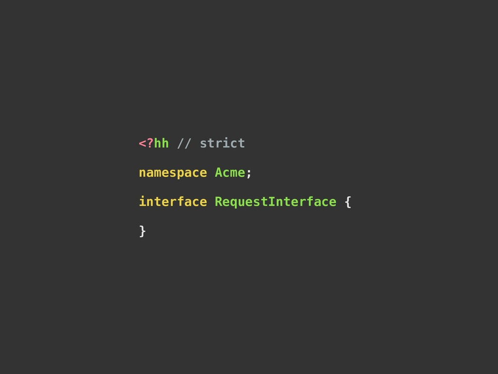 <?hh // strict namespace Acme; interface Reques...