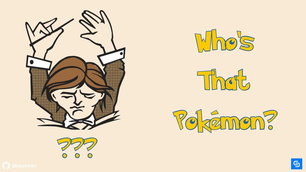@hayorov Who's That Pokémon? Who's That Pokémon...