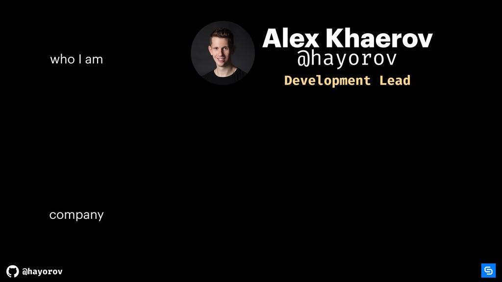 @hayorov Alex Khaerov company who I am Developm...