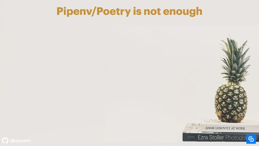 @hayorov Pipenv/Poetry is not enough
