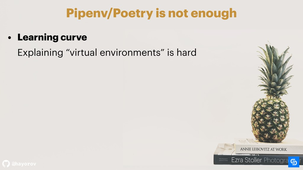 @hayorov Pipenv/Poetry is not enough • Learning...