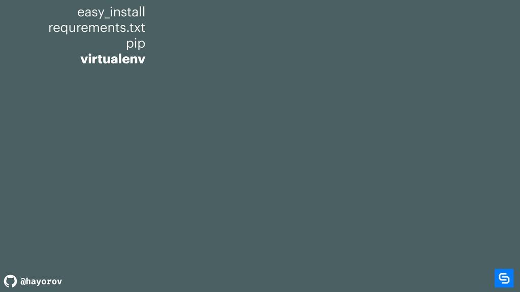 @hayorov easy_install requrements.txt pip virtu...