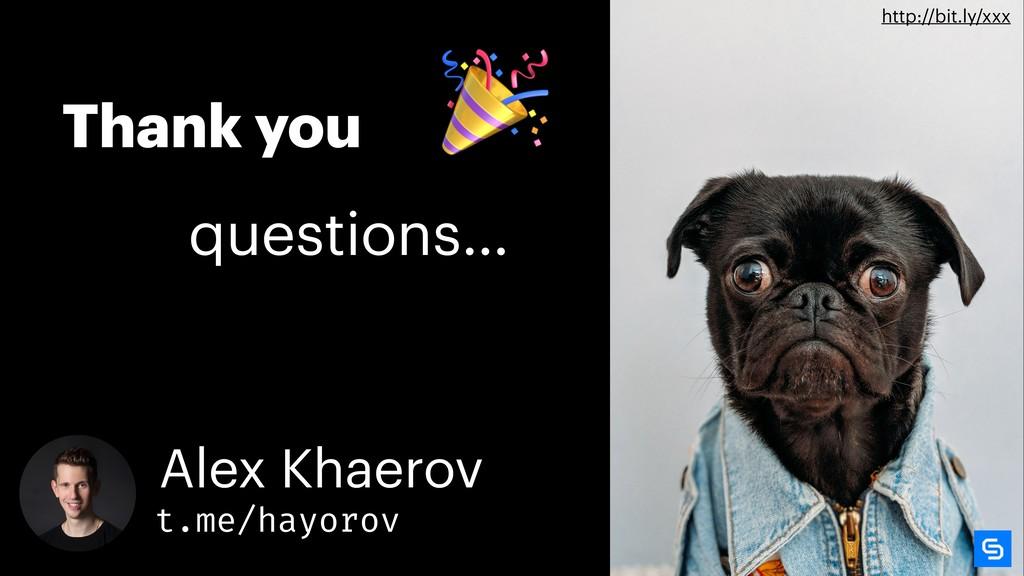 Thank you questions…  Alex Khaerov t.me/hayorov...