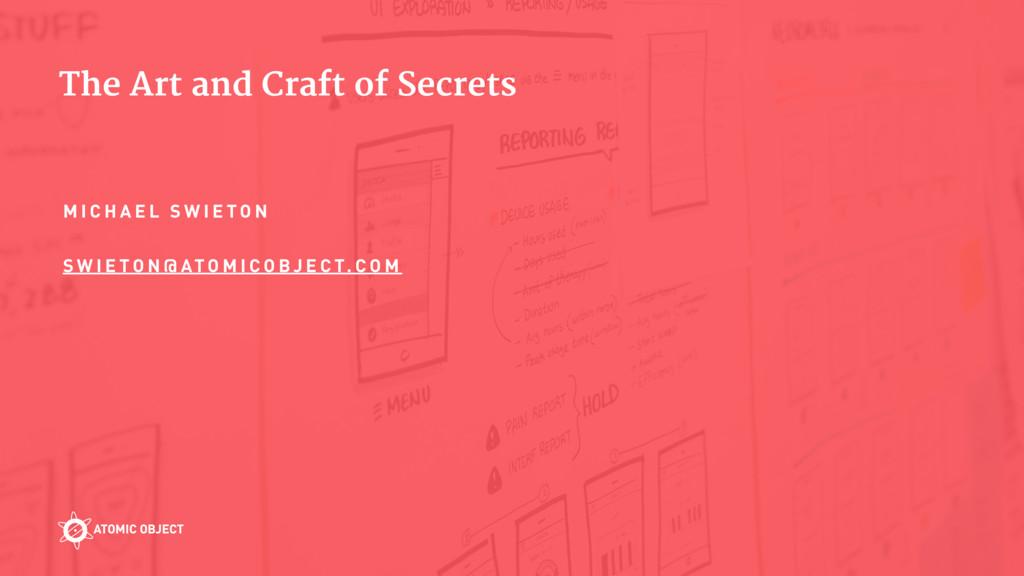 The Art and Craft of Secrets M I C H A E L S W ...