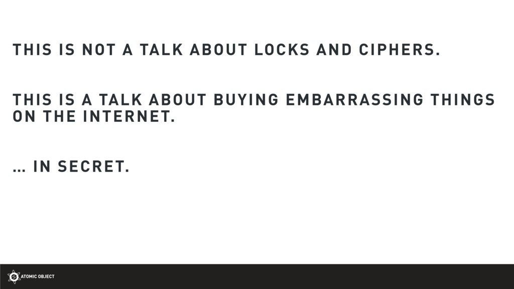THIS IS NOT A TALK ABOUT LOCKS AND CIPHERS. THI...