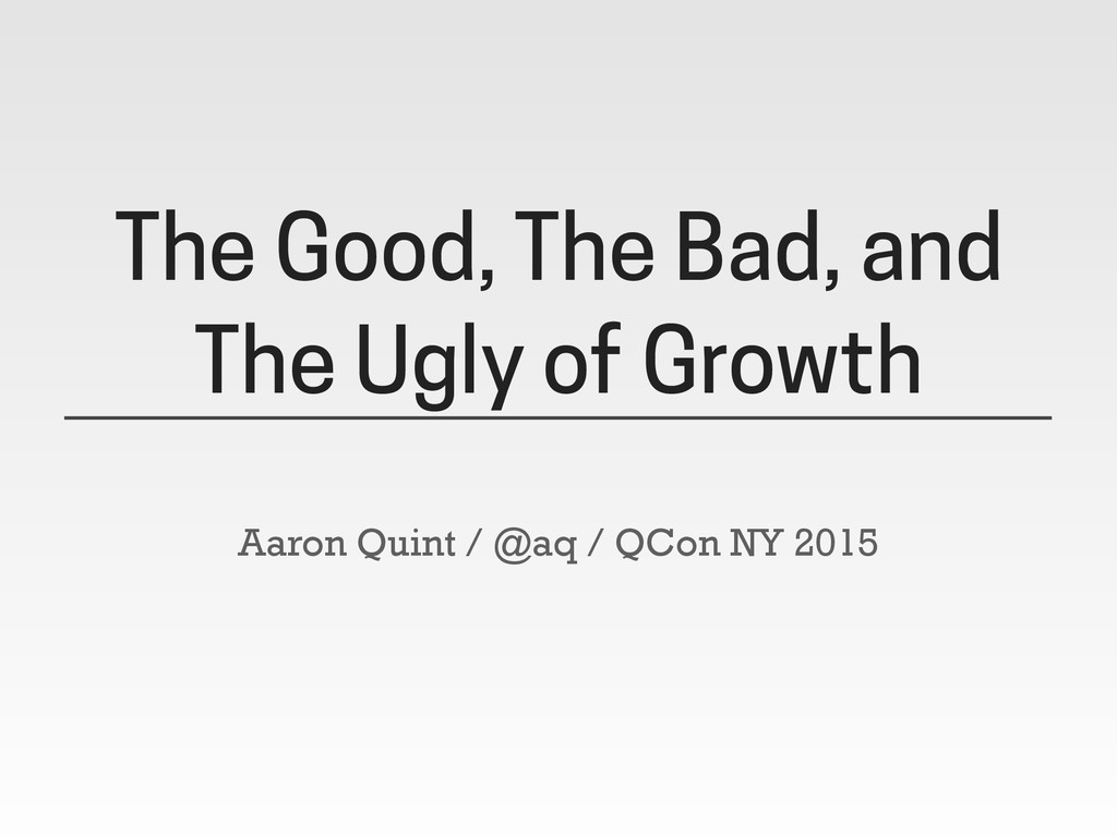The Good, The Bad, and The Ugly of Growth Aaron...