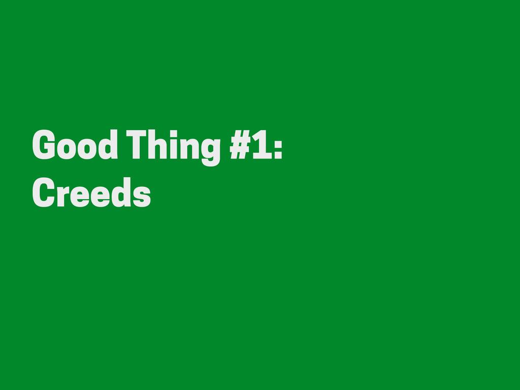 Good Thing #1: Creeds