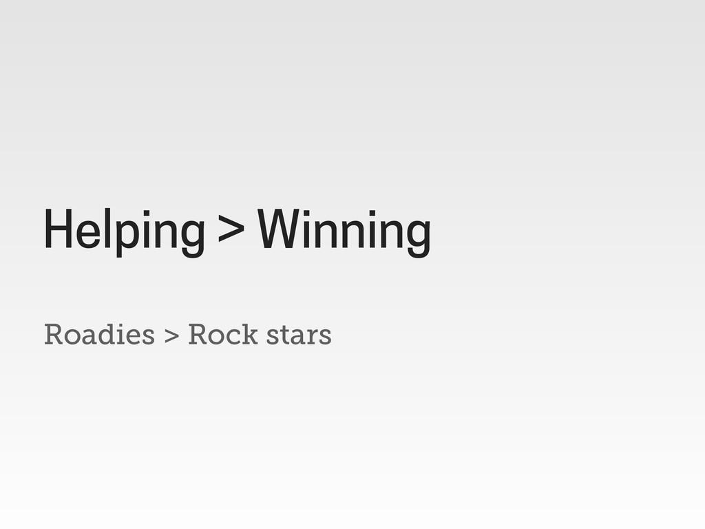 Roadies > Rock stars Helping > Winning