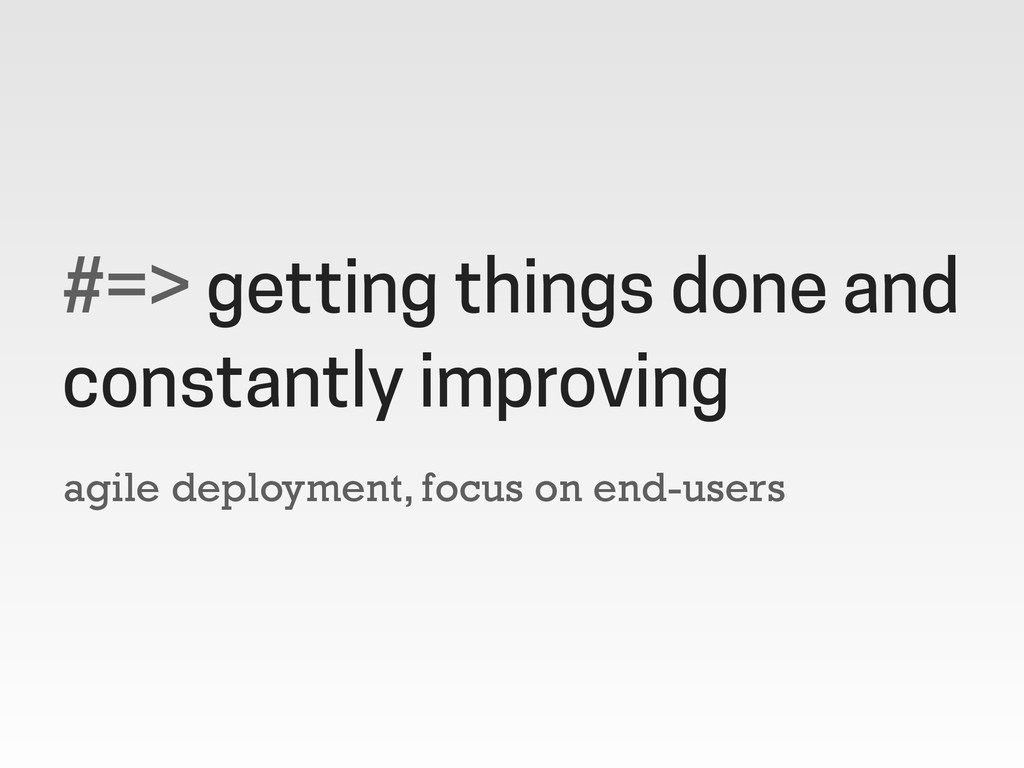 agile deployment, focus on end-users #=> gettin...