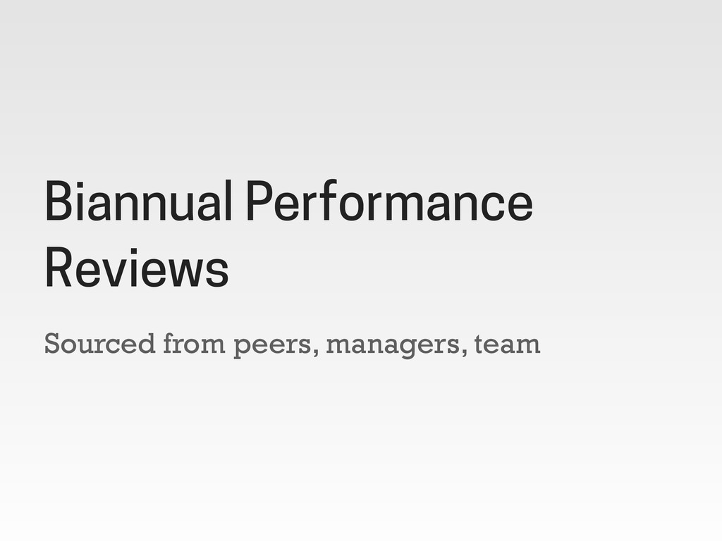 Sourced from peers, managers, team Biannual Per...