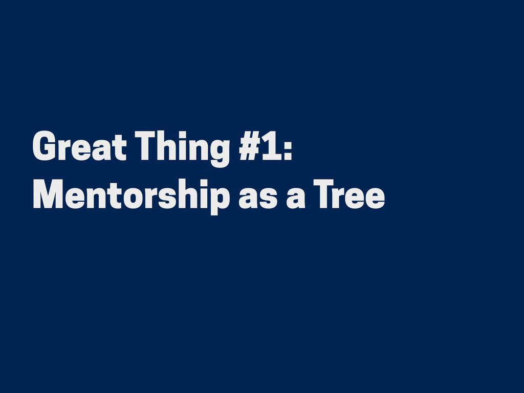 Great Thing #1: Mentorship as a Tree