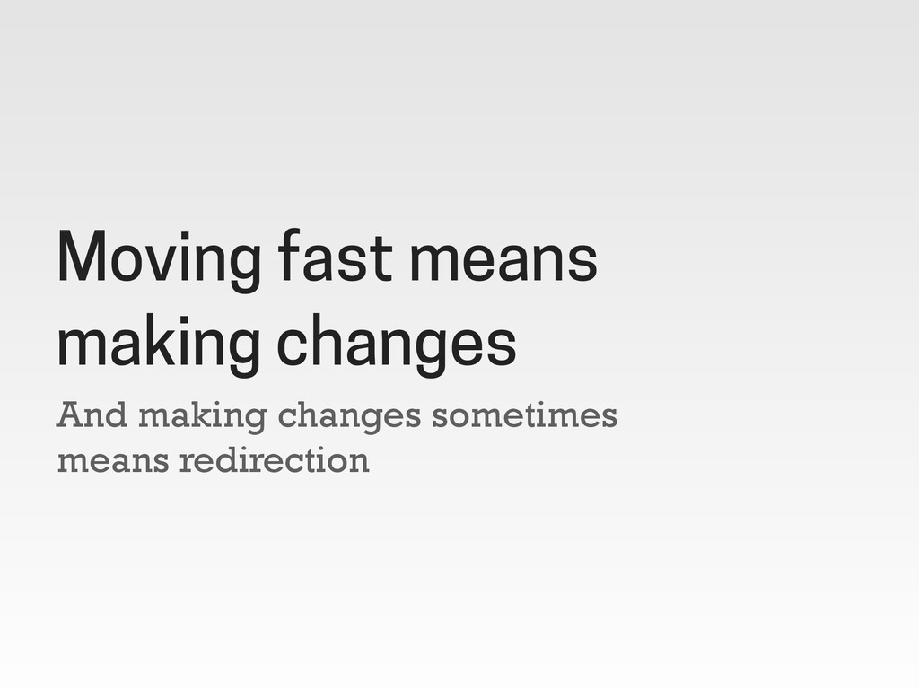 And making changes sometimes means redirection ...