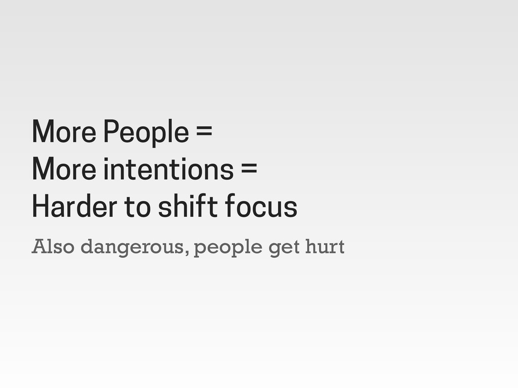 Also dangerous, people get hurt More People = M...