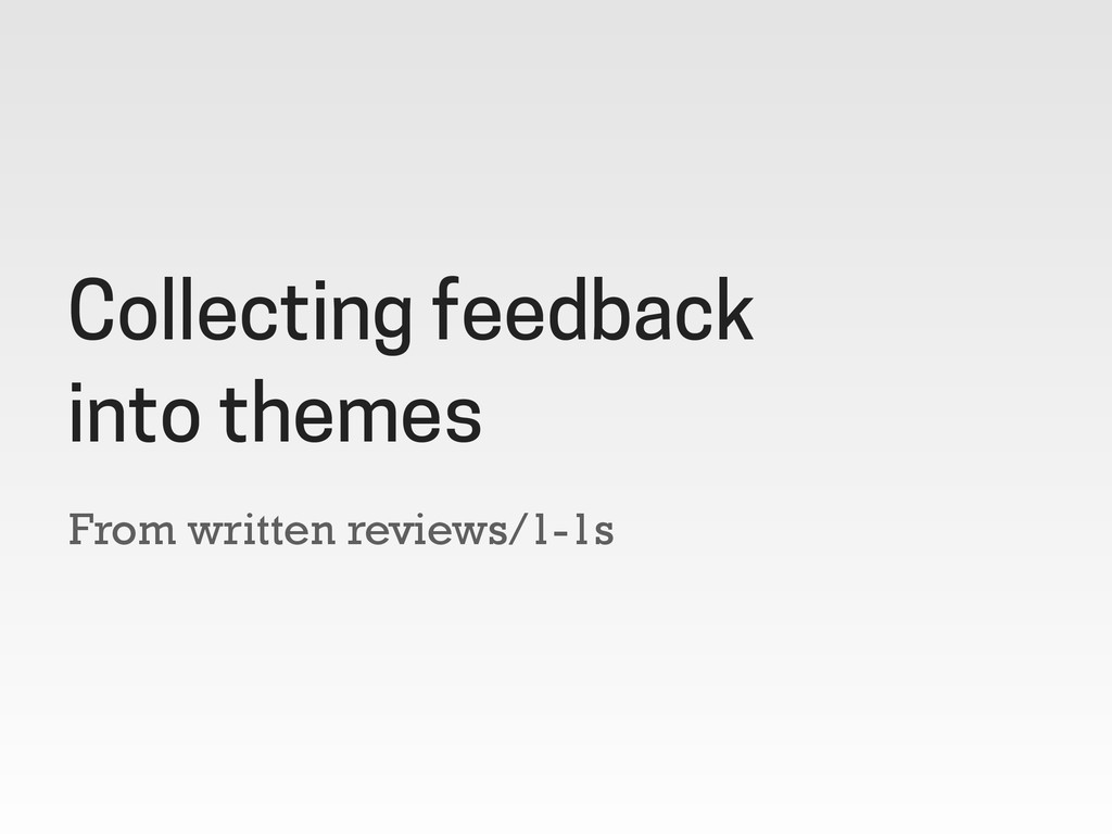 From written reviews/1-1s Collecting feedback i...