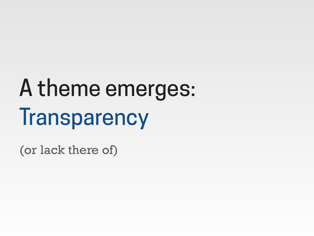 (or lack there of) A theme emerges: Transparency
