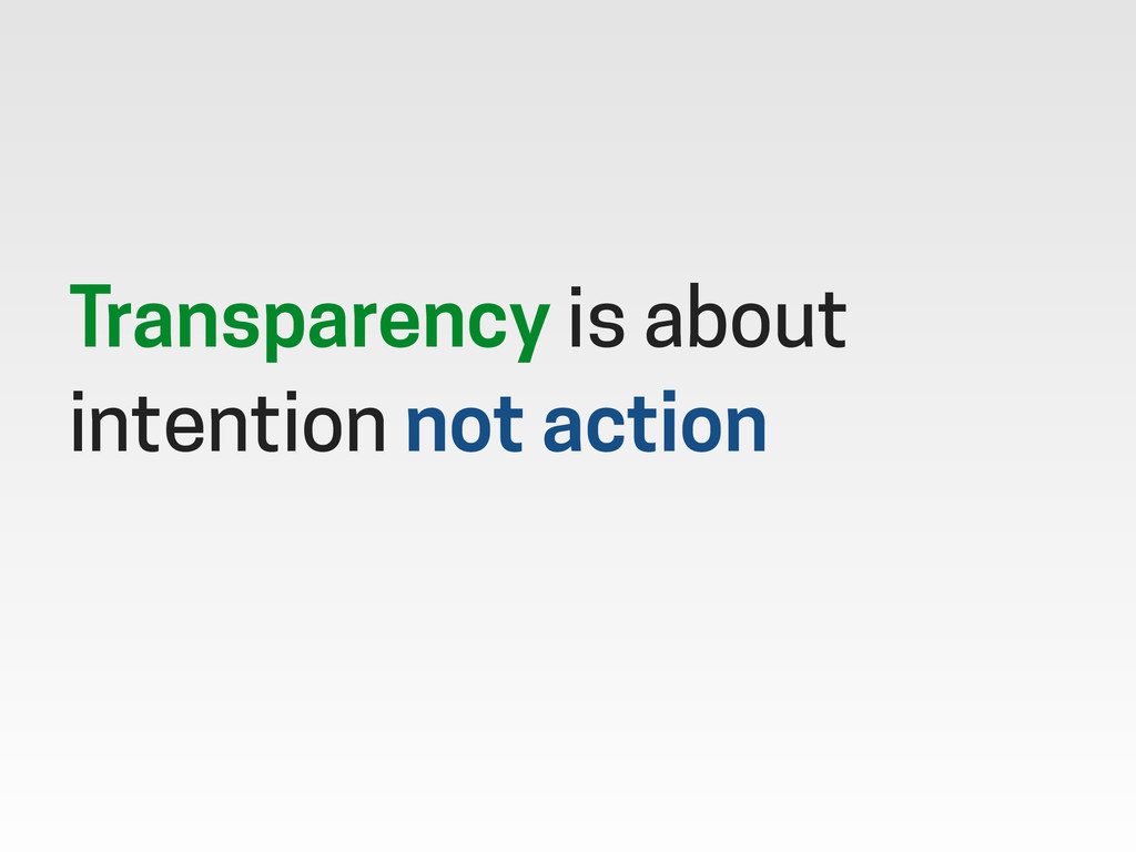 Transparency is about intention not action
