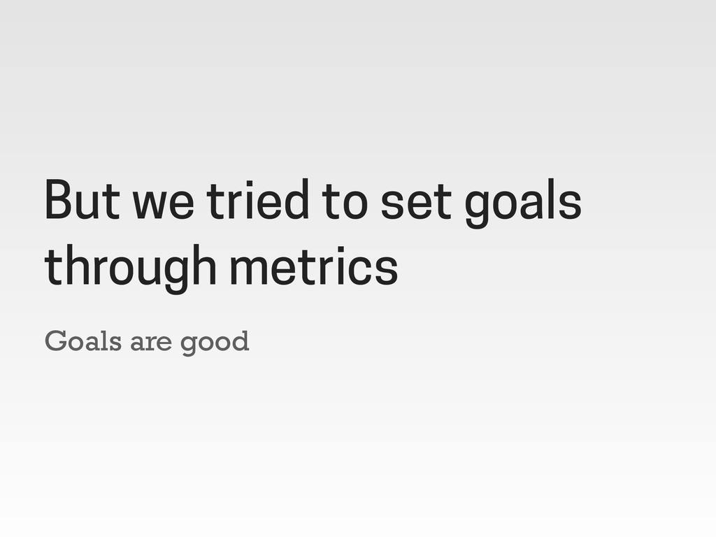 Goals are good But we tried to set goals throug...