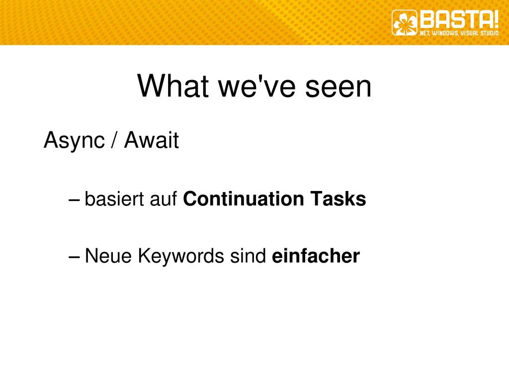 What we've seen Async / Await – basiert auf Con...