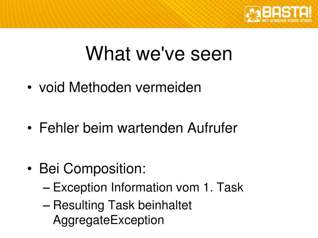 What we've seen • void Methoden vermeiden • Feh...