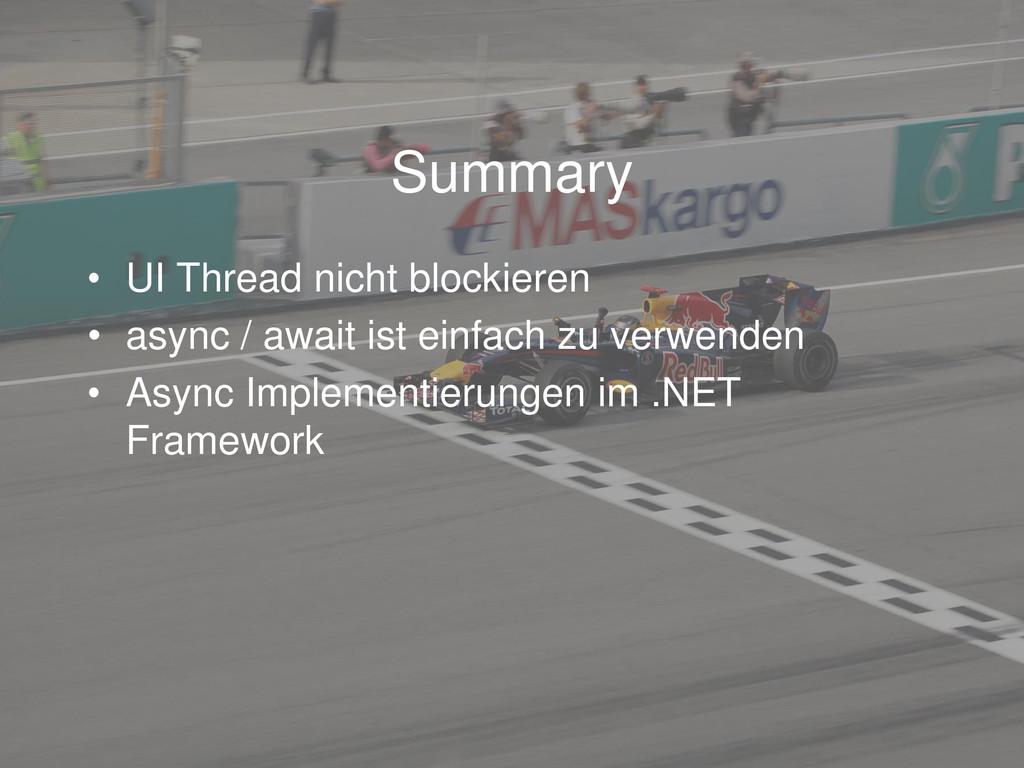 Summary • UI Thread nicht blockieren • async / ...