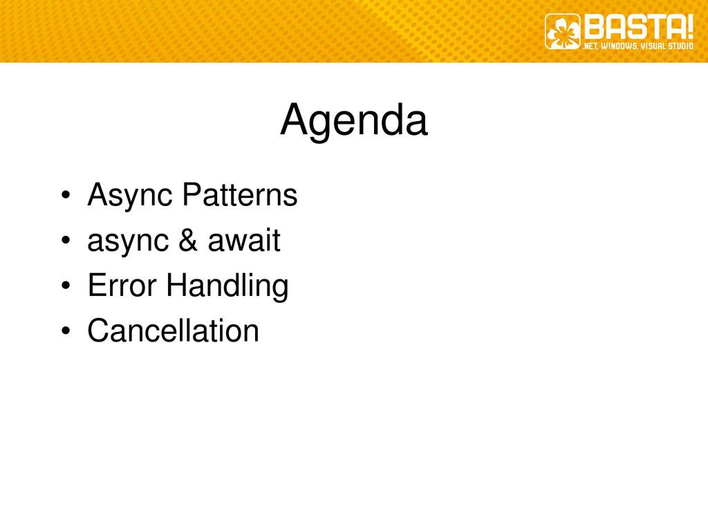 Agenda • Async Patterns • async & await • Error...