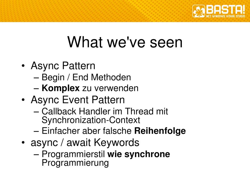 What we've seen • Async Pattern – Begin / End M...
