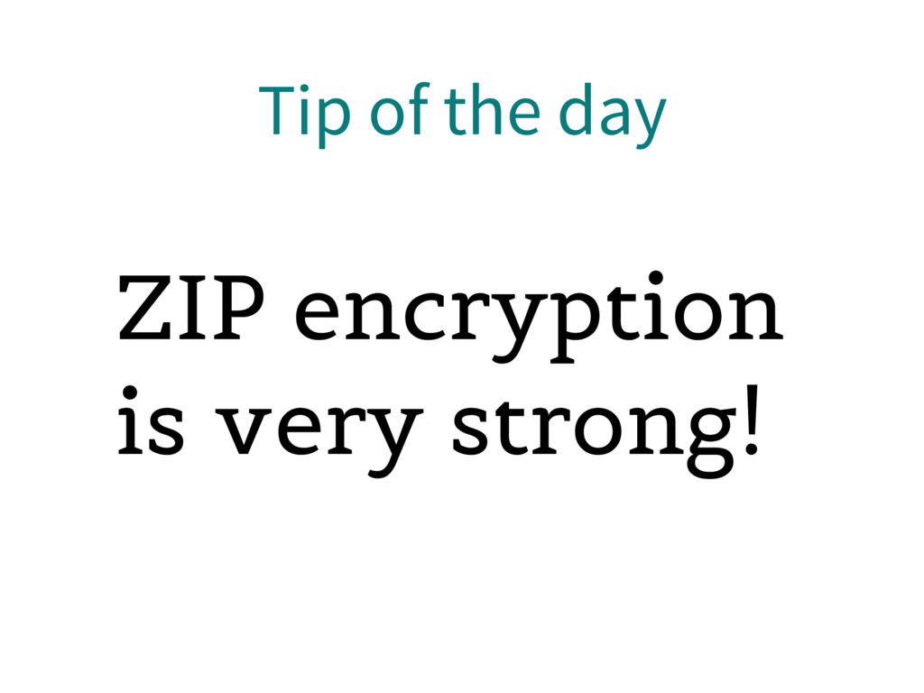Tip of the day ZIP encryption is very strong!