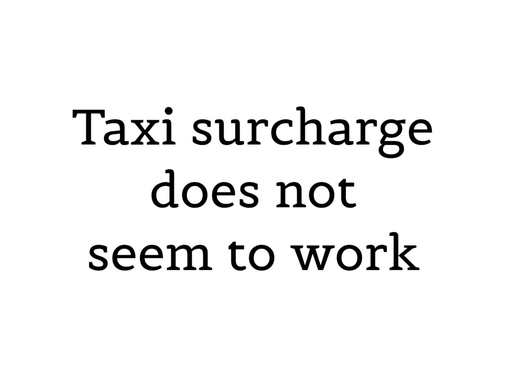 Taxi surcharge does not seem to work