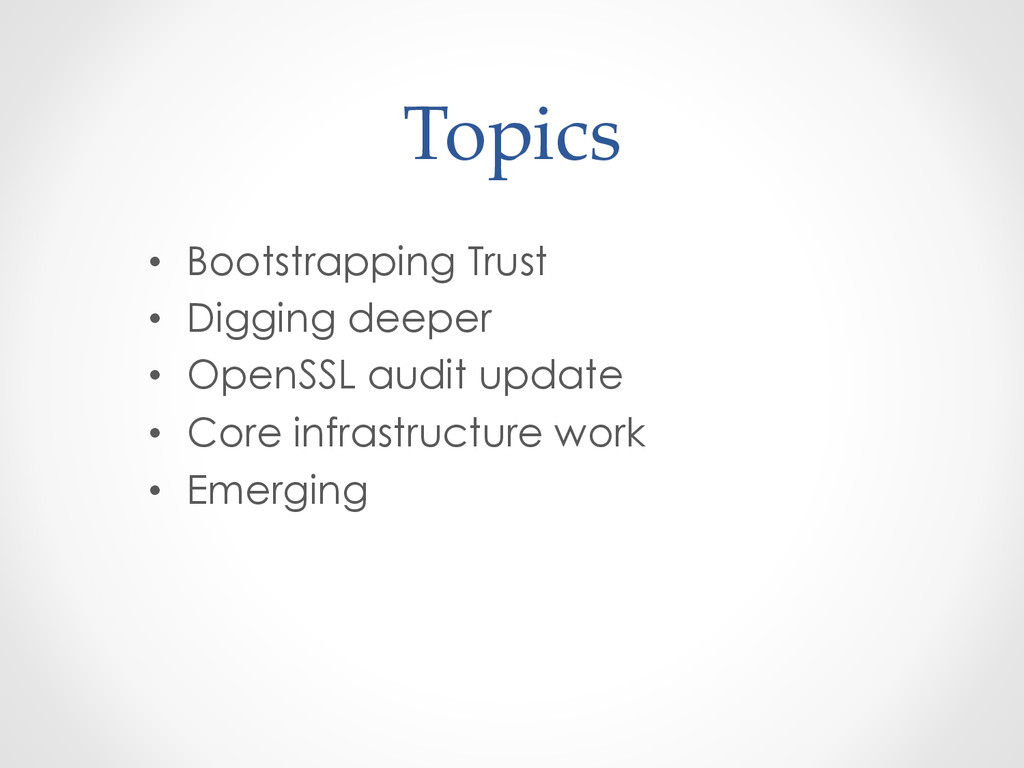 Topics • Bootstrapping Trust • Digging deep...