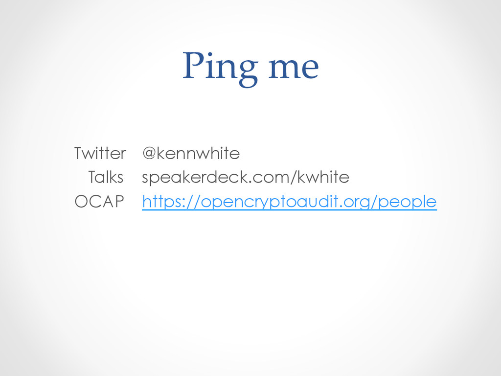 Ping me Twitter @kennwhite Talks speakerdeck...