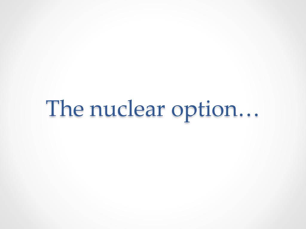 The nuclear option…