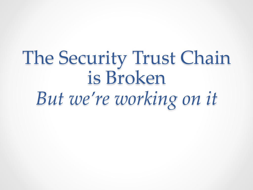 The Security Trust Chain  is Broken  But ...