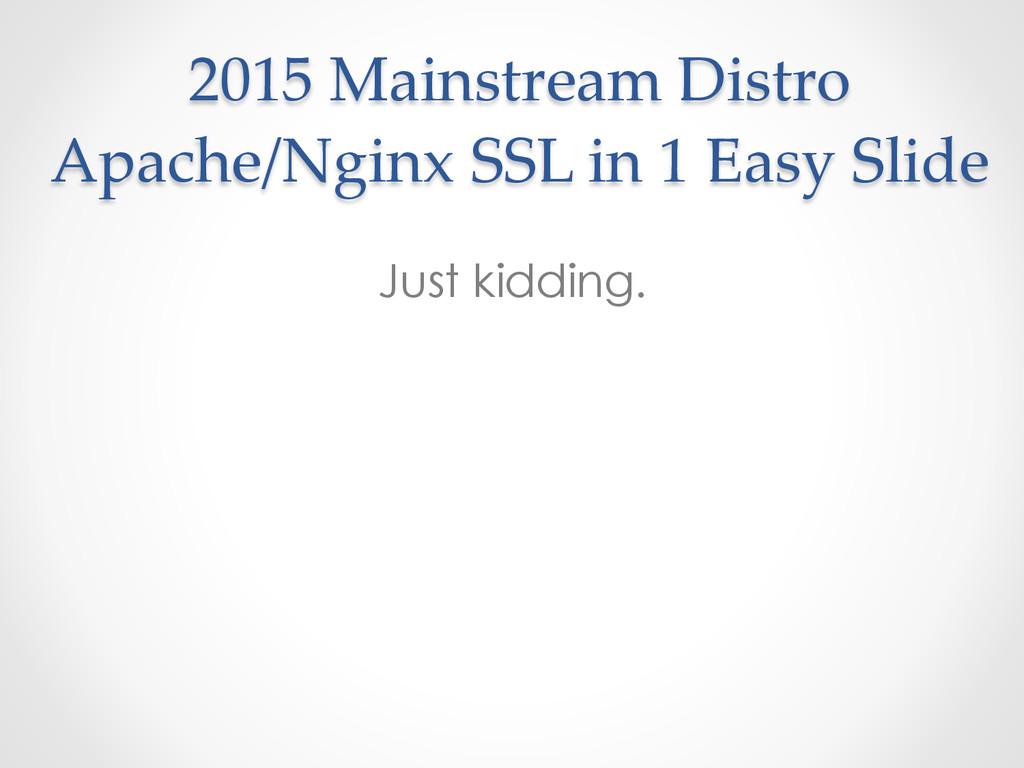 Just kidding. 2015 Mainstream Distro  Apache...