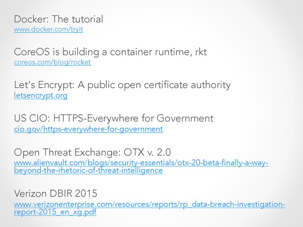 Docker: The tutorial www.docker.com/tryit CoreO...
