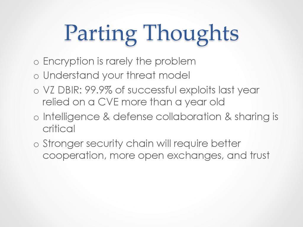 Parting Thoughts o Encryption is rarely the...