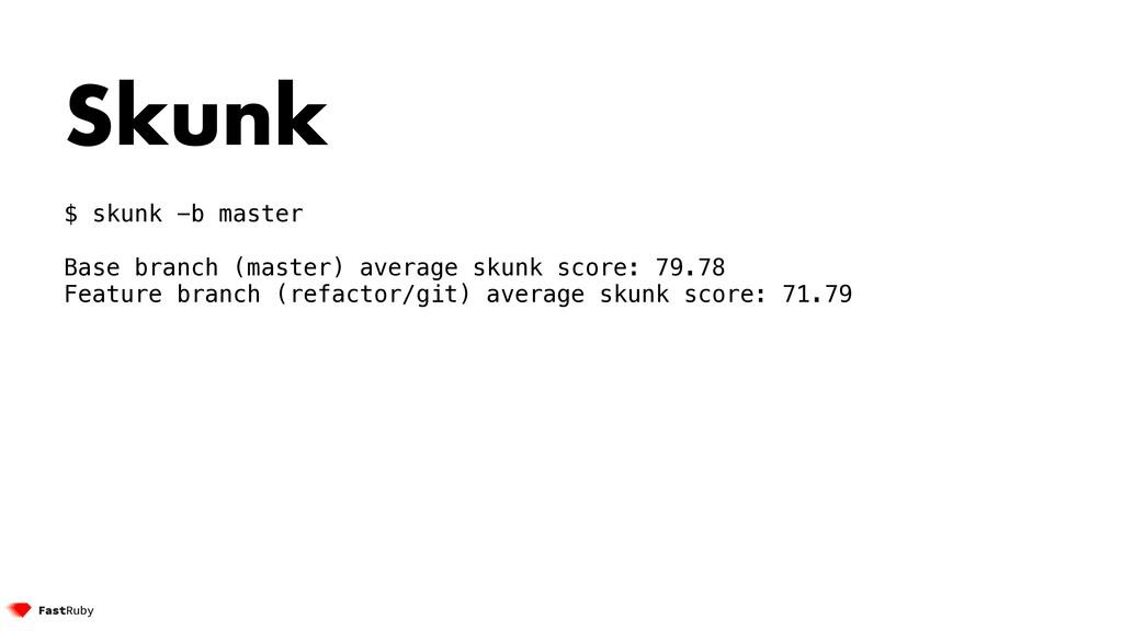 Skunk $ skunk -b master Base branch (master) av...