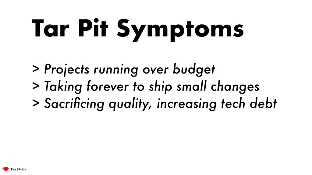 Tar Pit Symptoms > Projects running over budget...