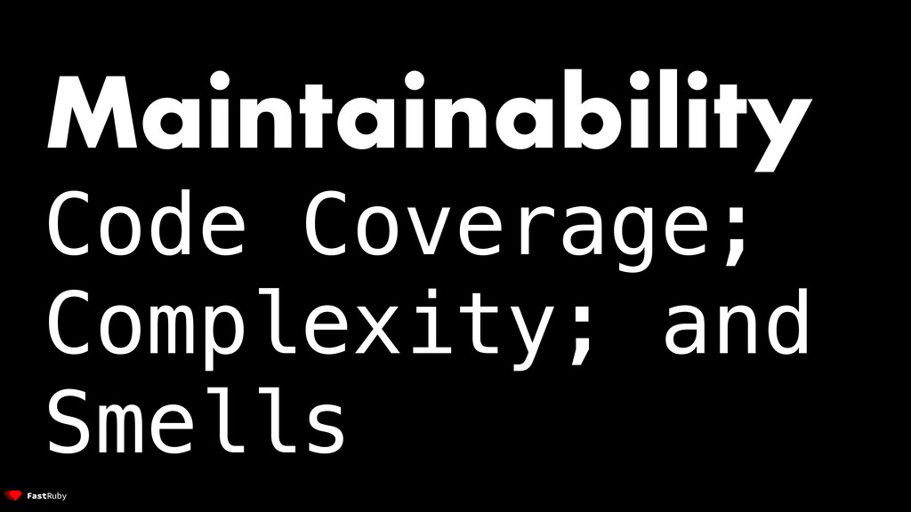 Maintainability Code Coverage; Complexity; and ...