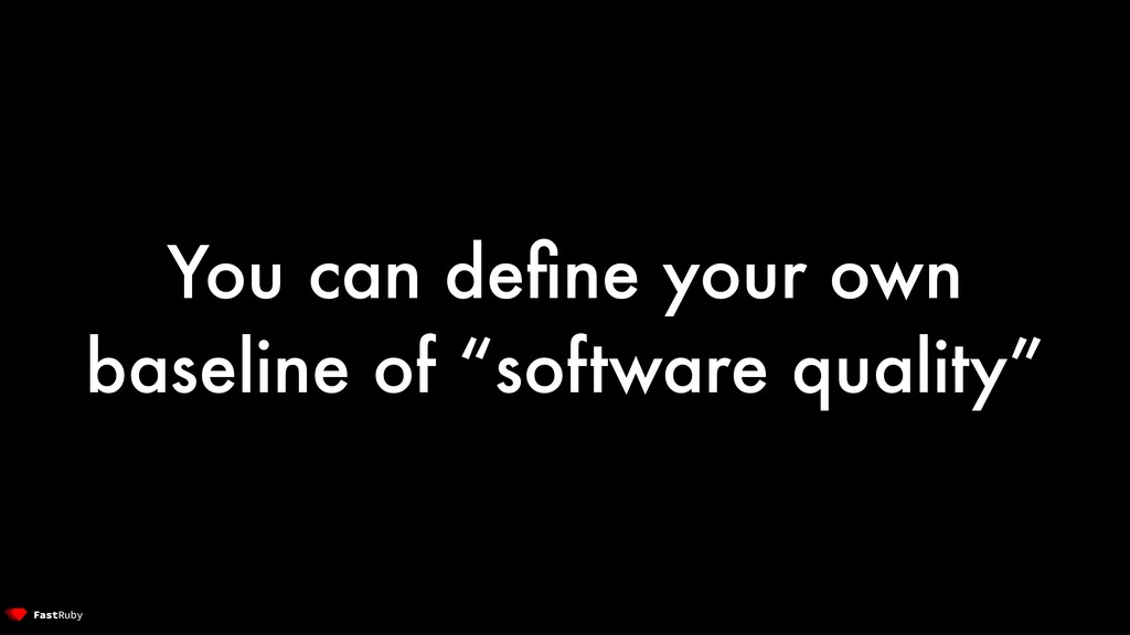 "You can define your own baseline of ""software qu..."
