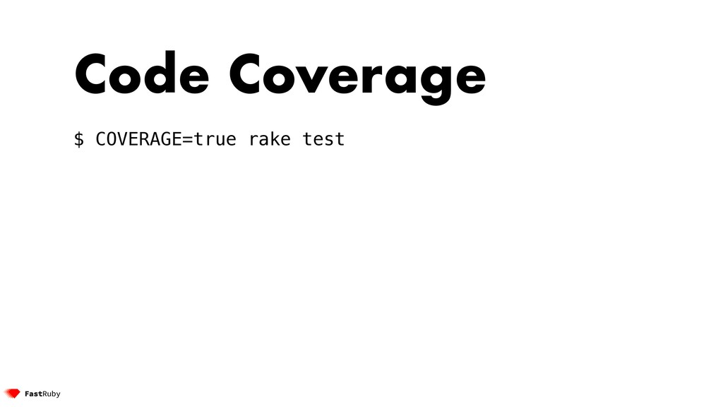 Code Coverage $ COVERAGE=true rake test
